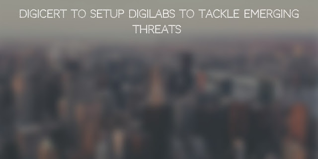 DigiCert to setup DigiLabs to tackle emerging threats