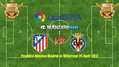 AGEN BOLA - Prediksi Atletico Madrid vs Villarreal 26 April 2017