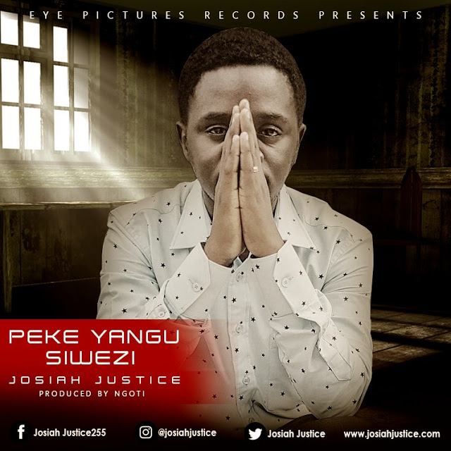 Audio: Josiah Justice - Peke Yangu Siwezi  | MP3 Download