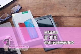 3 Cara Atasi HP OPPO Gagal Masuk Recovery Mode