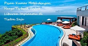 Pesan Kamar Hotel dengan Harga Terbaik untuk Liburan Impianmu di Tixton Saja