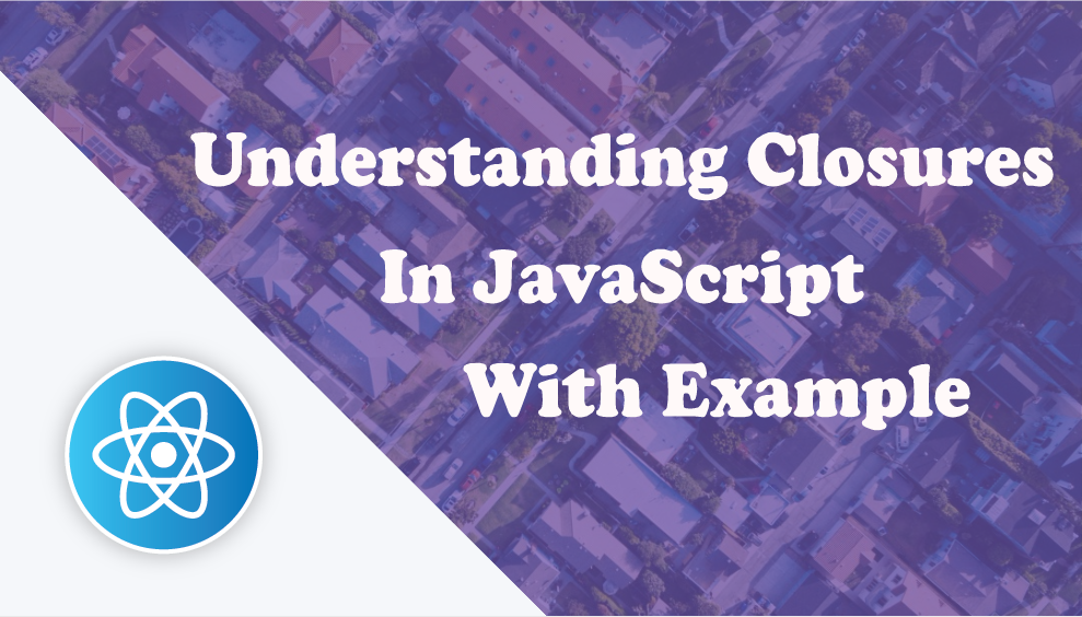 Understanding closures in JavaScript