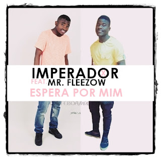 Imperador Feat. Mr. Fleezow - Espera Por Mim