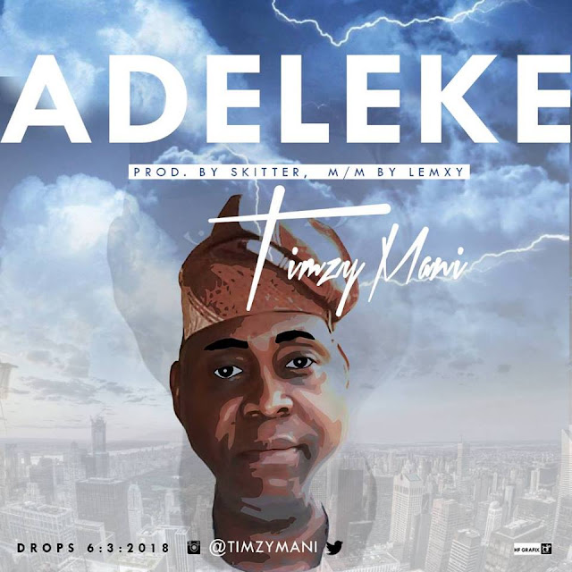 TIMZY MANI – ADELEKE  Prod. by @Skitter m&m by @Lemxy