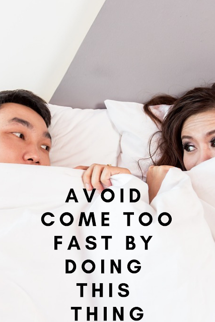 Avoid Come Too Fast By Doing This Thing
