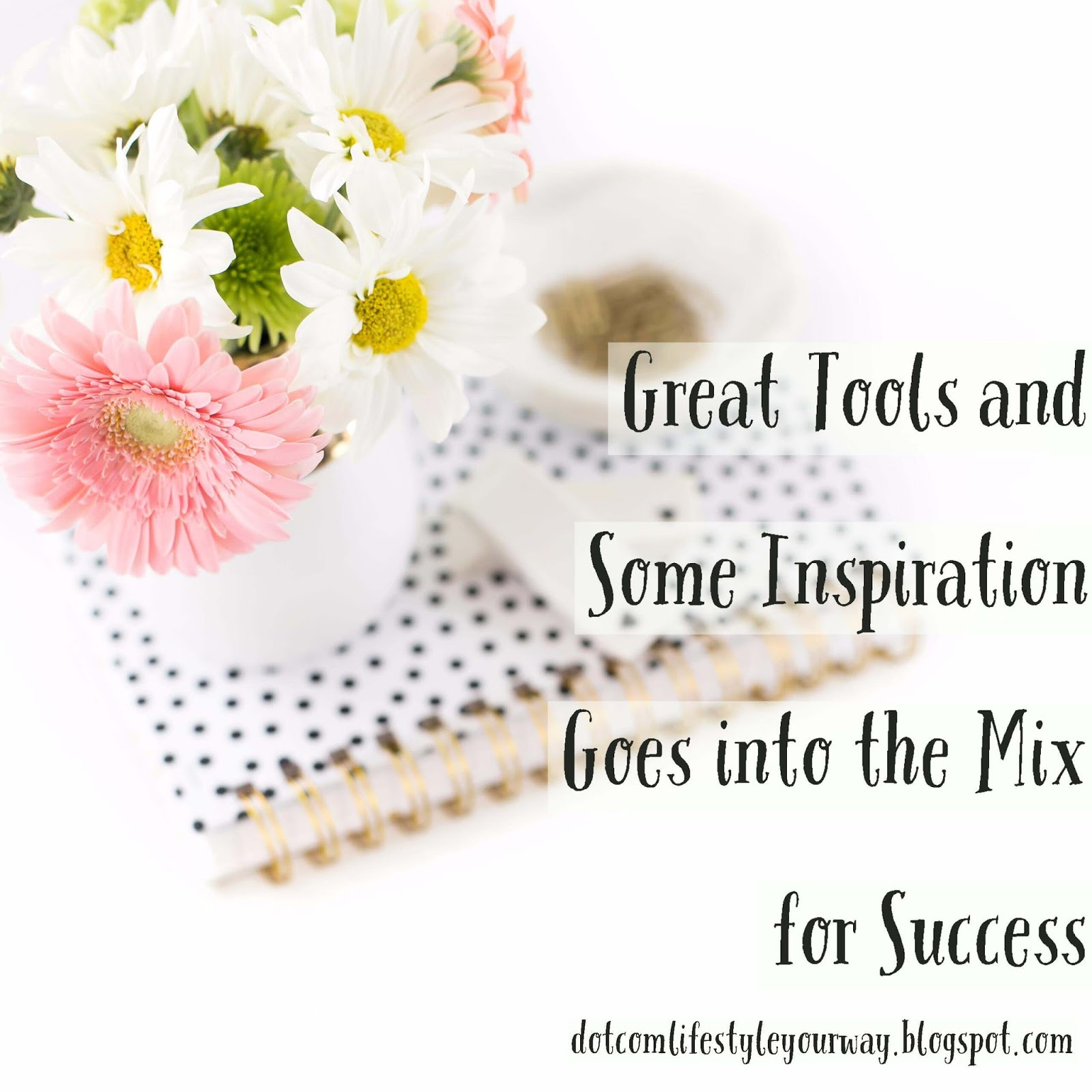 Great tools, inspiration and motivation goes into the mix for success.