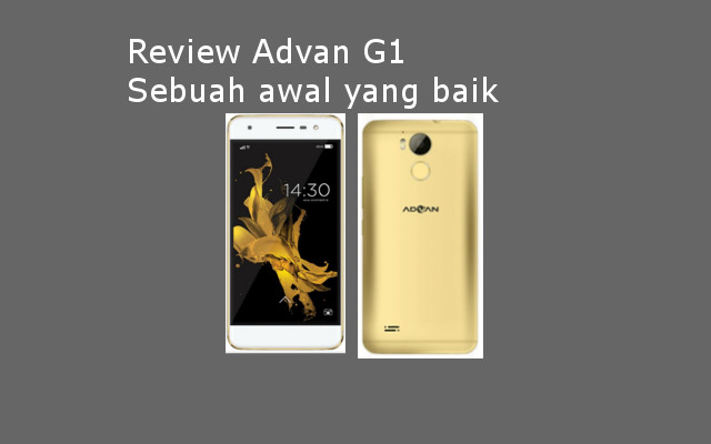 Review Advan G1, Sebuah Awal Yang Baik dari Produsen Smartphone Dalam Negeri