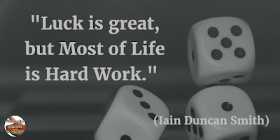 "71 Quotes About Life Being Hard But Getting Through It: ""Luck is great, but most of life is hard work."" - Iain Duncan Smith"