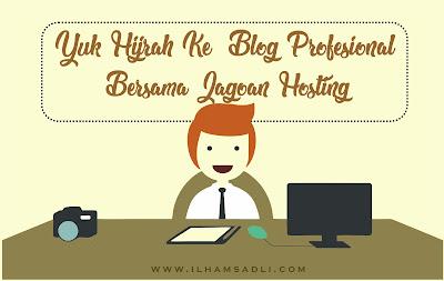 Yuk Hijrah Ke  Blog Profesional Bersama Jagoan Hosting. Sudah #WaktunyaMoveOnSob