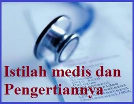 yang sering dipakai oleh dokter dan petugas kesehatan dalam mengidentifikasikan suatu pe Daftar Istilah Medis (Kesehatan) Dan Definisinya, Arti Istilah Anatomis, Kedokteran Dan Penyakit