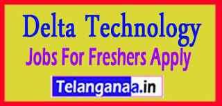 Delta Technology Recruitment Jobs For Freshers Apply
