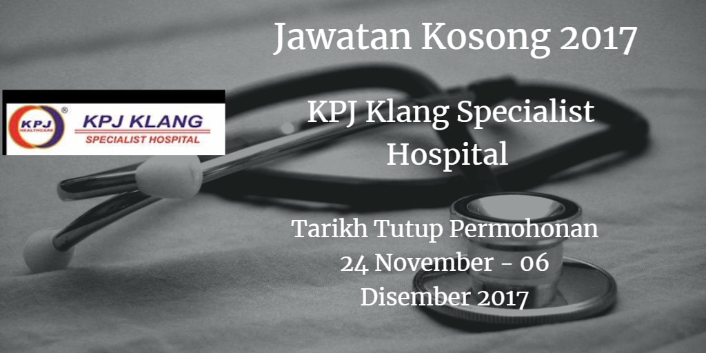 Jawatan Kosong KPJ Klang Specialist Hospital 24 November - 06 Disember 2017