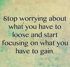Quotes About Life And Happiness Tumblr: stop worrying about what you have to loose start  focusing on what  you have to gain.
