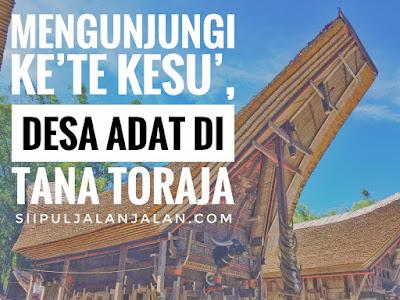 Mengunjungi Kete Kesu Desa Adat di Tana Toraja
