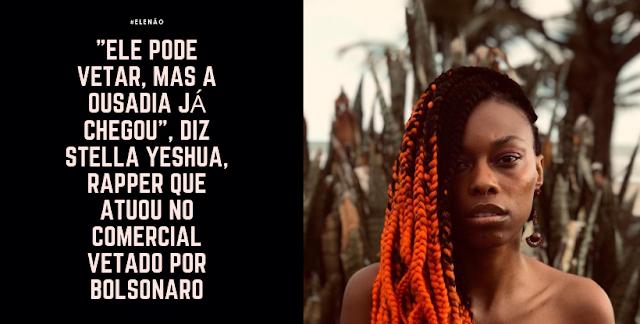 """""""Ele pode vetar, mas a ousadia já chegou"""", diz Stella Yeshua, rapper que atuou no comercial vetado por Bolsonaro"""
