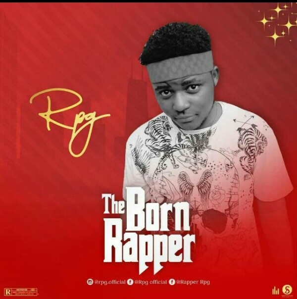 New Song Alert : Rpg -The Born Rapper, Dropping March 10th