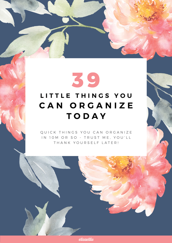 39 Little Things You Can Organize Today // by Eliza Ellis. A list of quick things you can get organized in 10 minutes or so - trust me you'll thank yourself later. Including paperwork, tech, housework, errands, holidays, self care.
