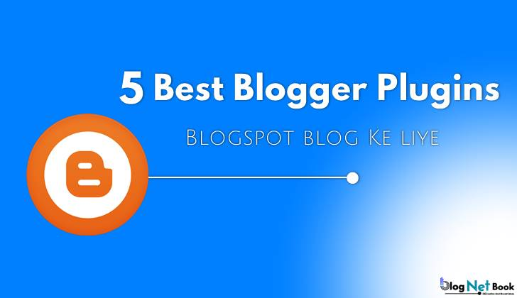 5 Best blogger plugins blospot blog ke liye