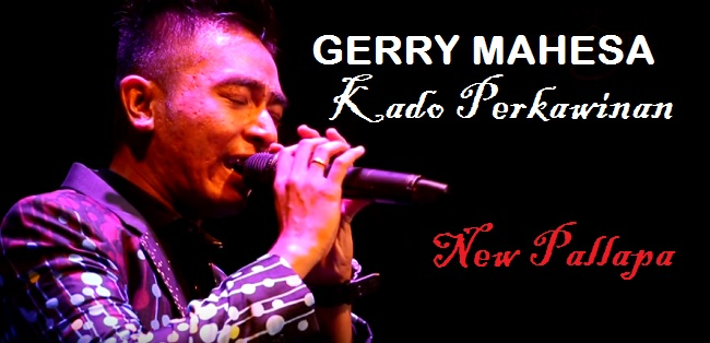 Download Lagu Gerry Mahesa - Kado Perkawinan - OM New Pallapa Mp3