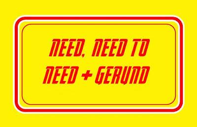 Perbedaan Need, Need to dan Need + Gerund Beserta Soal Latihan