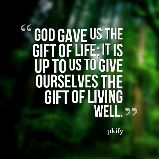 God Gave Us the Gift of Life It Is Up to Us to Give Ourselves the Gift of Living Well Life Quotes