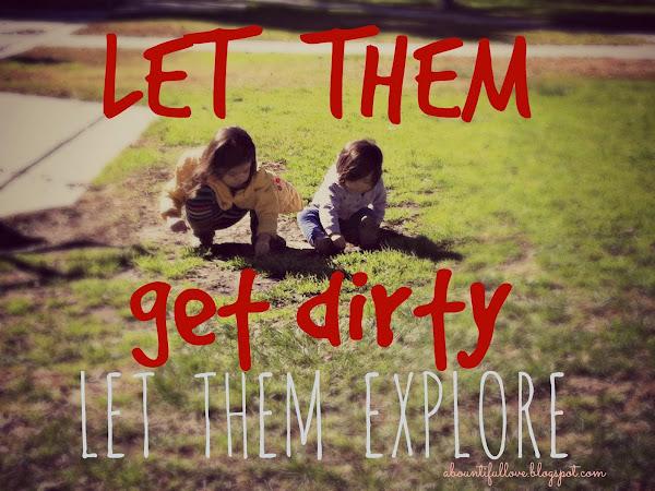Let them get Dirty..Let them Explore