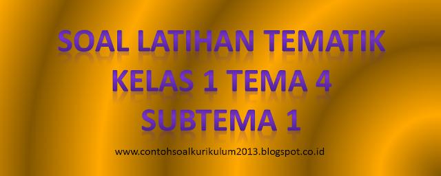 Soal Latihan Tematik Kelas 1 Tema 4 Subtema 1 Semester 1 Contoh Soal Kurikulum 2013