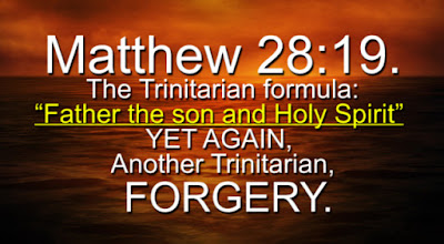 "Matthew 28:19, The Trinitarian formula ""Father the Son andHoly Spirit"" YET AGAIN, Another Trinitarian FORGERY."