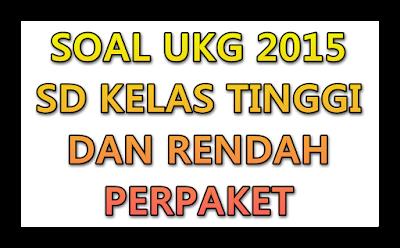 Soal UKG 2015 UKG Kelas Tinggi dan Rendah Perpaket