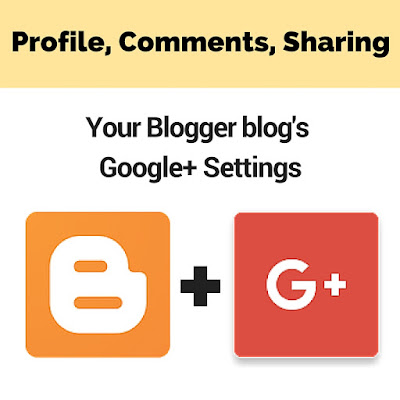 Manage Google+ Settings for your Blogger blog: profile, comments, sharing