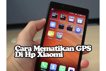 Cara Mematikan Gps Di Hp Xiaomi