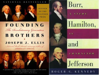 Founding Brothers: The Revolutionary Generation by Joseph J. Ellis; Burr, Hamilton and Jefferson: A Study in Character by Roger G. Kennedy