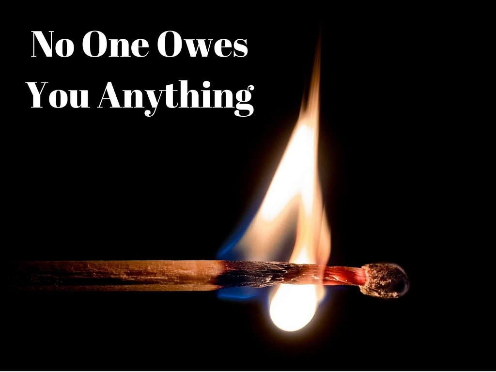 No one owes you anything 87