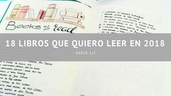 18 Libros que quiero leer en 2018 (Parte 1)