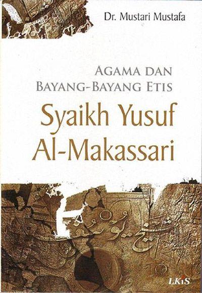 Agama dan Bayang-Bayang Etis Syaikh Yusuf Al-Makassari