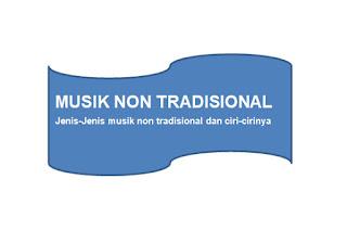 Jenis-Jenis Musik Non Tradisional Nusantara Dan Mancanegara Beserta Ciri-Cirinya