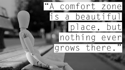 A comfort zone is a beautiful place but nothing ever grows there