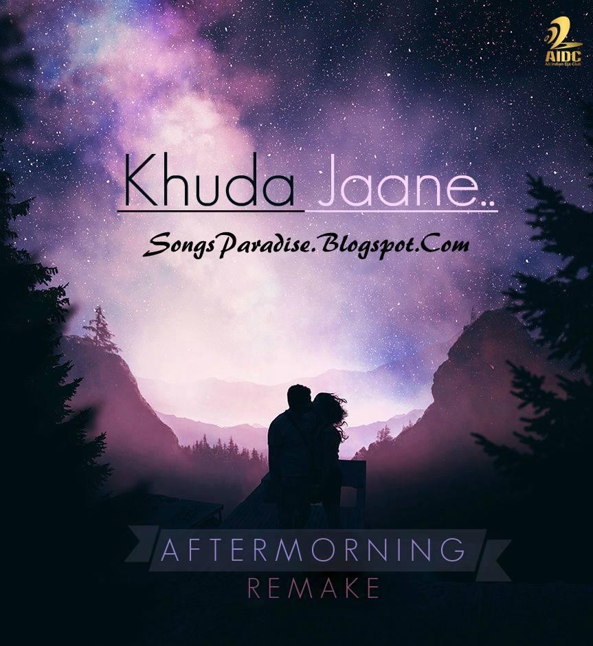 O O Jane Jana Remix Mp3 Song Download 320kbps: Khuda Jaane (Chillout Remix