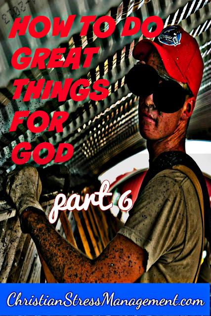 How To Do Great Things For God: part 6
