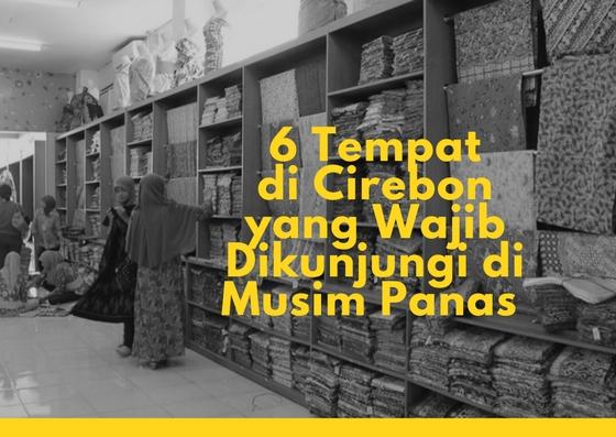 6 Tempat di Cirebon yang Wajib Dikunjungi di Musim Panas