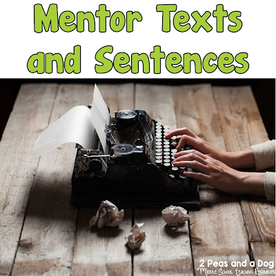 Use mentor texts and sentences to help your students improve their work. Great ideas shared by real teachers for teachers from the 2 Peas and a Dog blog.