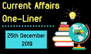 Current Affairs One-Liner: 25th December 2019