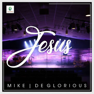 MUSIC: Jesus – Mike & Deglorious | @degloriousmin