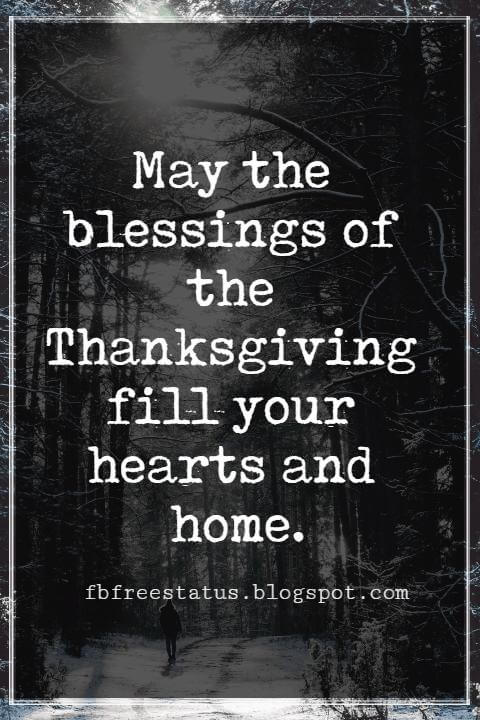 Inspirational Quotes For Thanksgiving, May the blessings of the Thanksgiving fill your hearts and home.