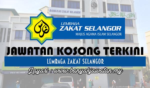 Jawatan Kosong Terkini 2017 di Lembaga Zakat Selangor www.banyakjawatan.my