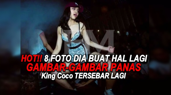 HOT!! 8 FOTO DIA BUAT HAL LAGI GAMBAR-GAMBAR PANAS King Coco TERSEBAR LAGI GAMBAR KE-3 MEMANG BERANI BETUL...TAK SANGGUP NAK LIHAT..