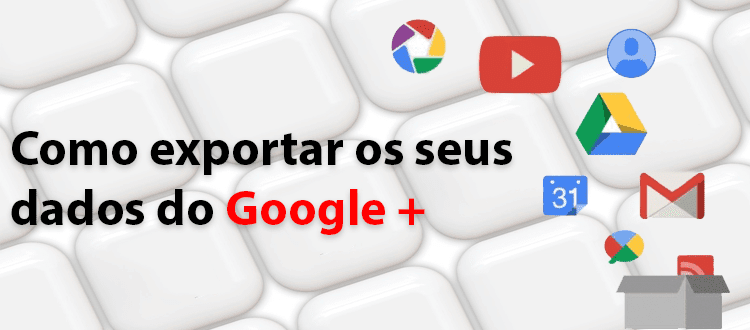 Como exportar os dados do Google Plus