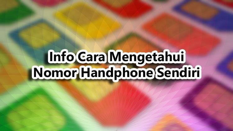 Info Cara Mengetahui Nomor Handphone Sendiri