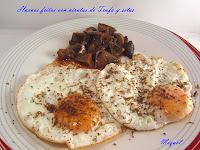 Huevos fritos con virutas de Trufa y setas