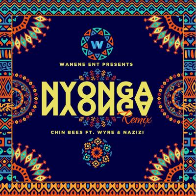 Chin Bees Ft. Wyre & Nazizi - Nyonga Nyonga Remix